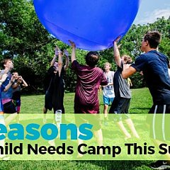 6 Reasons Your Child Needs Camp This Summer