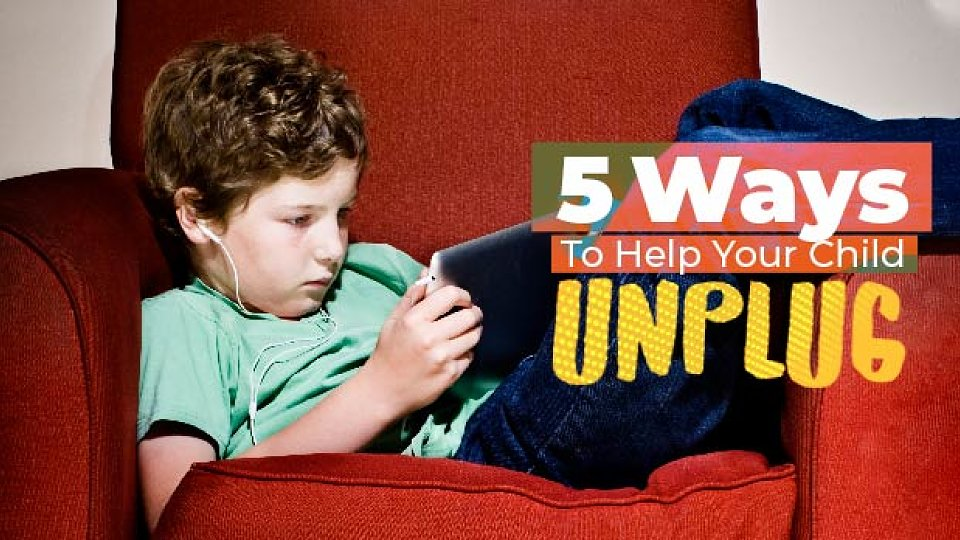 5 ways to help your child unplug from technology