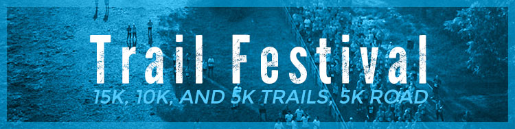 Trail Festival - 15k, 10k, and 5k Trails, 5k Road